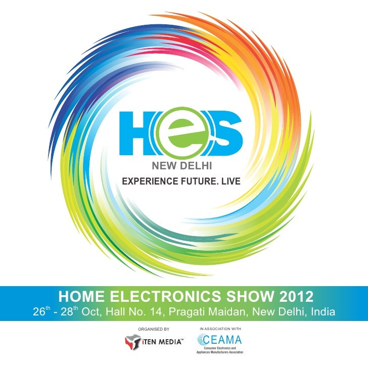 NEW DELHI                 EXPERIENCE FUTURE. LIVE       HOME ELECTRONICS SHOW 201226 - 28th Oct, Hall No. 14, Pragati Maid...