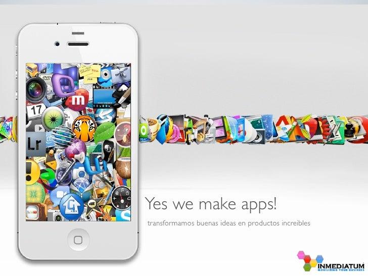 Yes we make apps!transformamos buenas ideas en productos increibles