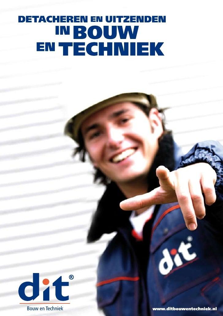 DETACHEREN EN UITZENDEN IN BOUW EN TECHNIEK  DIT Bouw en Techniek is de grootste onafhankelijke uitzend- en detacherings- ...