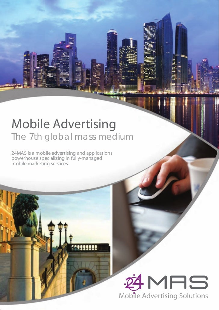Mobile AdvertisingThe 7th global mass medium24MAS is a mobile advertising and applicationspowerhouse specializing in fully...