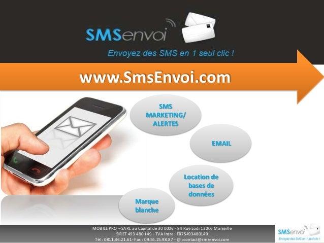 www.SmsEnvoi.com SMS MARKETING/ ALERTES EMAIL  Location de bases de données Marque blanche MOBILE PRO – SARL au Capital de...