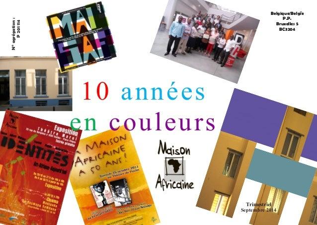 Belgique/Belgïe  P.P.  Bruxelles 5  BC3204  N° agrégation :  P 201 114  10 années  en couleurs  Trimestriel  Septembre 2014
