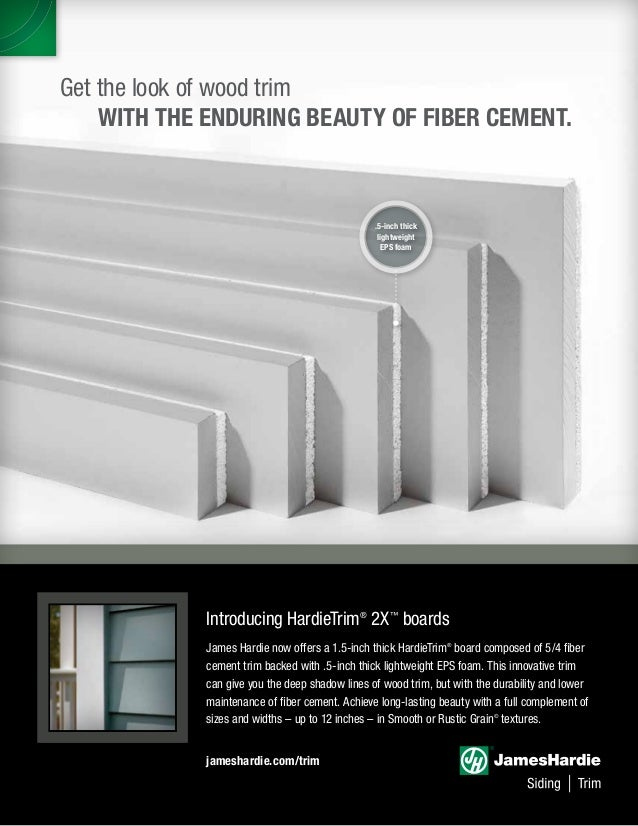 Get the look of wood trim 	 WITH THE ENDURING BEAUTY OF FIBER CEMENT. jameshardie.com/trim Introducing HardieTrim® 2X™ boa...