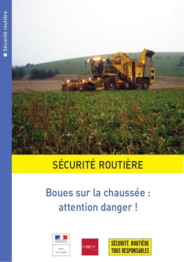  Sécurité routière  SÉCURITÉ ROUTIÈRE  Boues sur la chaussée : attention danger !