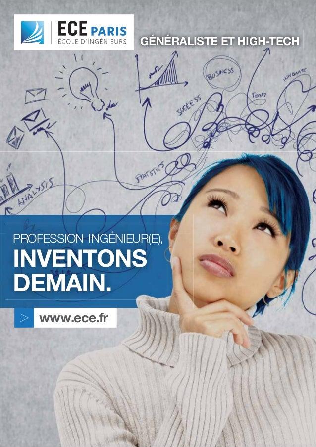 GÉNÉRALISTE ET HIGH-TECH  PROFESSION INGÉNIEUR(E),  INVENTONS DEMAIN. > www.ece.fr
