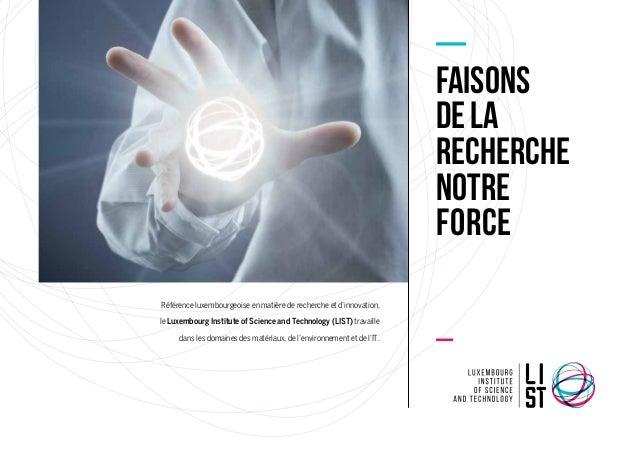 Faisons dela recherche notre force Référence luxembourgeoise en matière de recherche et d'innovation, le Luxembourg Instit...