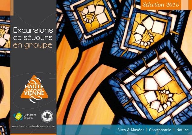 Sélection 2015  Excursions  et séjours  Sites & Musées I Gastronomie I Nature  www.tourisme-hautevienne.com