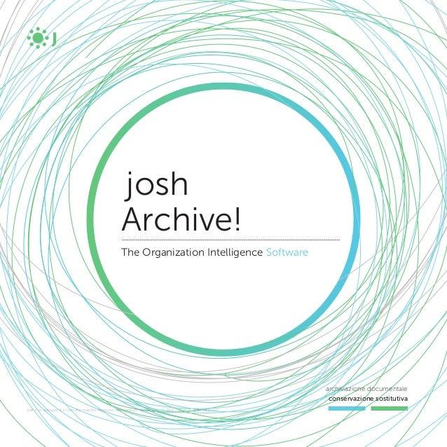 josh Archive! The Organization Intelligence Software archiviazione documentale conservazione sostitutiva josh è un softwar...