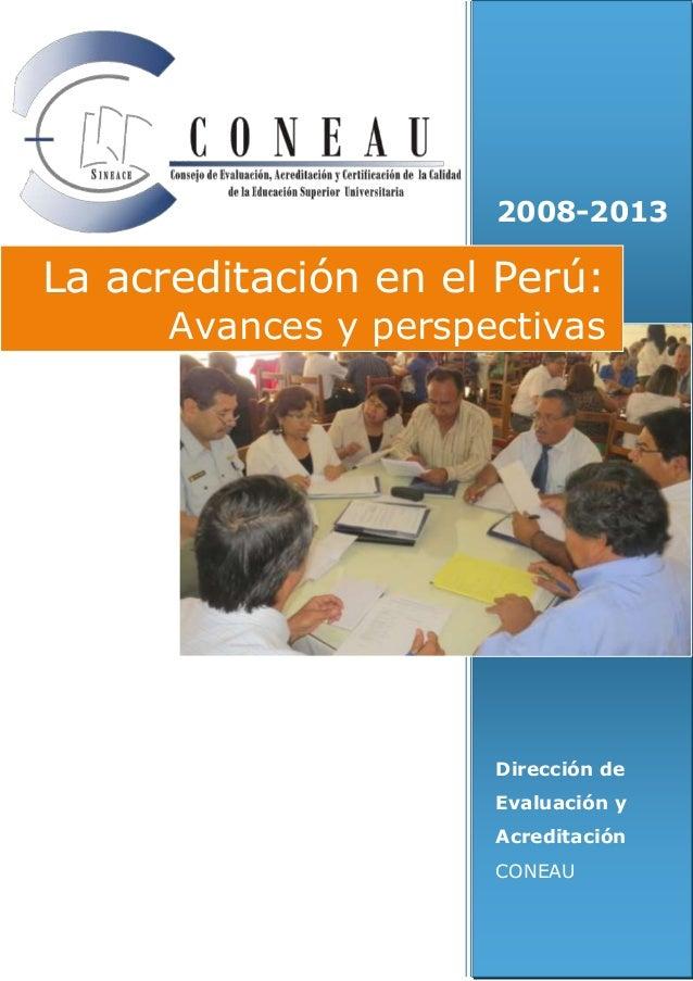 2008-2013  La acreditación en el Perú:  Avances y perspectivas  Dirección de Evaluación y Acreditación CONEAU
