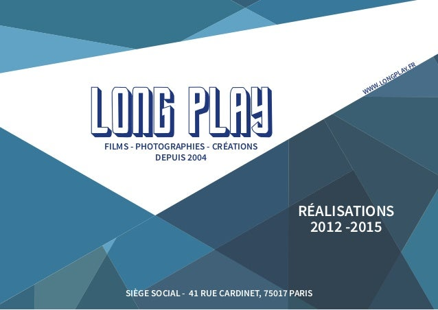 SIÈGE SOCIAL - 41 RUE CARDINET, 75017 PARIS FILMS - PHOTOGRAPHIES - CRÉATIONS DEPUIS 2004 LONG PLAY RÉALISATIONS 2012 -201...