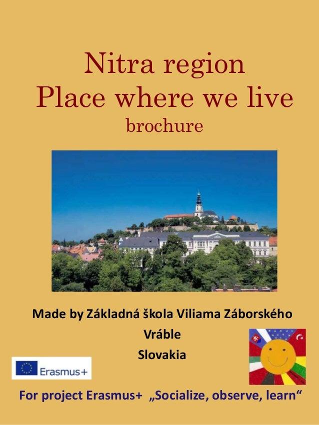 """Nitra region Place where we live brochure Made by Základná škola Viliama Záborského Vráble Slovakia For project Erasmus+ """"..."""
