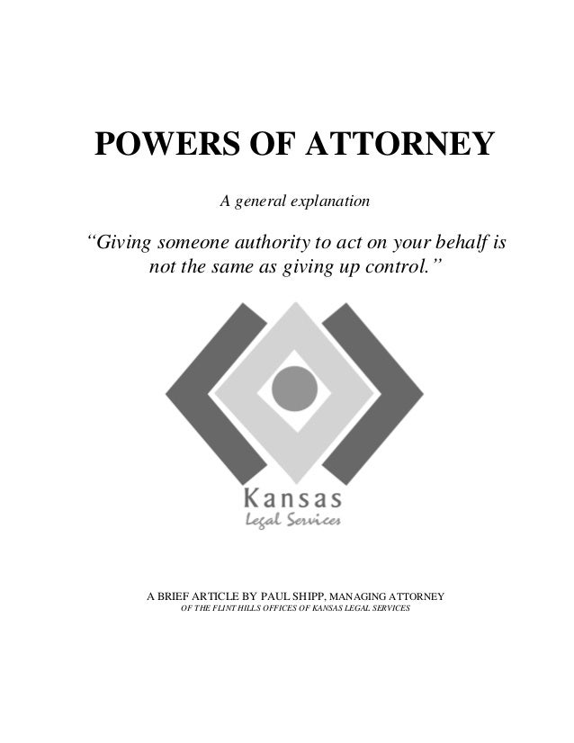"""POWERS OF ATTORNEY A general explanation """"Giving someone authority to act on your behalf is not the same as giving up cont..."""