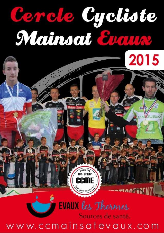 2015 Cercle Cycliste Mainsat Evaux w w w. ccm a in s a t ev a u x . co m