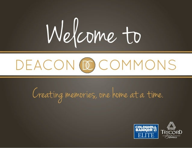 Welcome to Creating memories, one home at a time. DEACON COMMONS