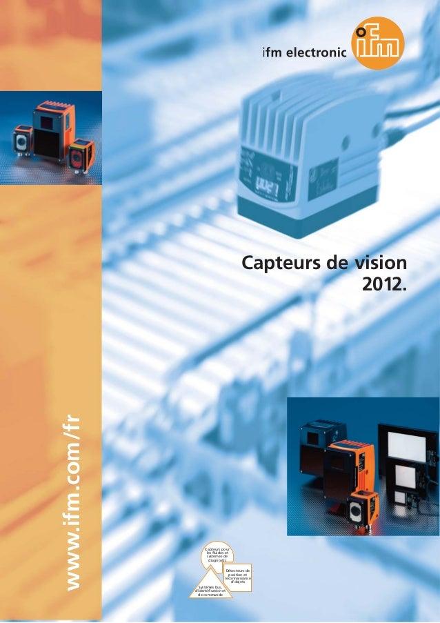 1 www.ifm.com/frwww.ifm.com/fr Capteurs de vision 2012. Capteurs pour les fluides et systèmes de diagnostic Systèmes bus, ...