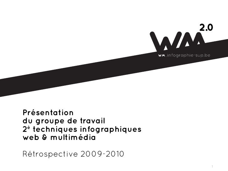 Présentation du groupe de travail 2è techniques infographiques web & multimédia  Rétrospective 2009-2010                  ...
