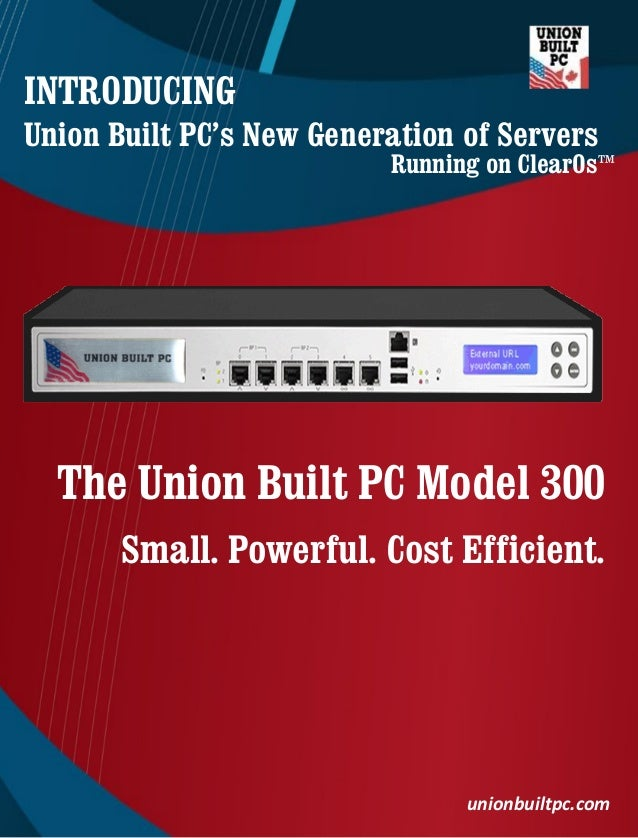 The Union Built PC Model 300 Small. Powerful. Cost Efficient. INTRODUCING Union Built PC's New Generation of Servers union...