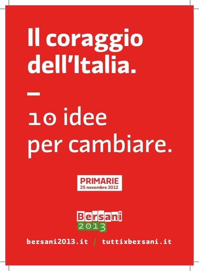 Il coraggiodell'Italia.–1� ideeper cambiare.            PRIMA�IE            25 novembre 2012bersani2013.it / tuttixbersani...