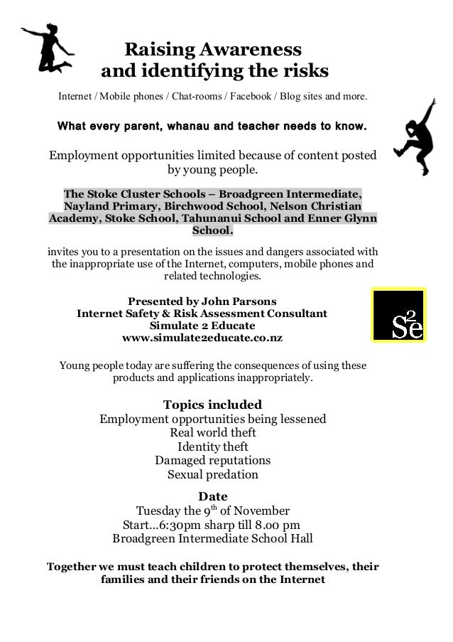 Raising Awareness and identifying the risks Internet / Mobile phones / Chat-rooms / Facebook / Blog sites and more. What e...