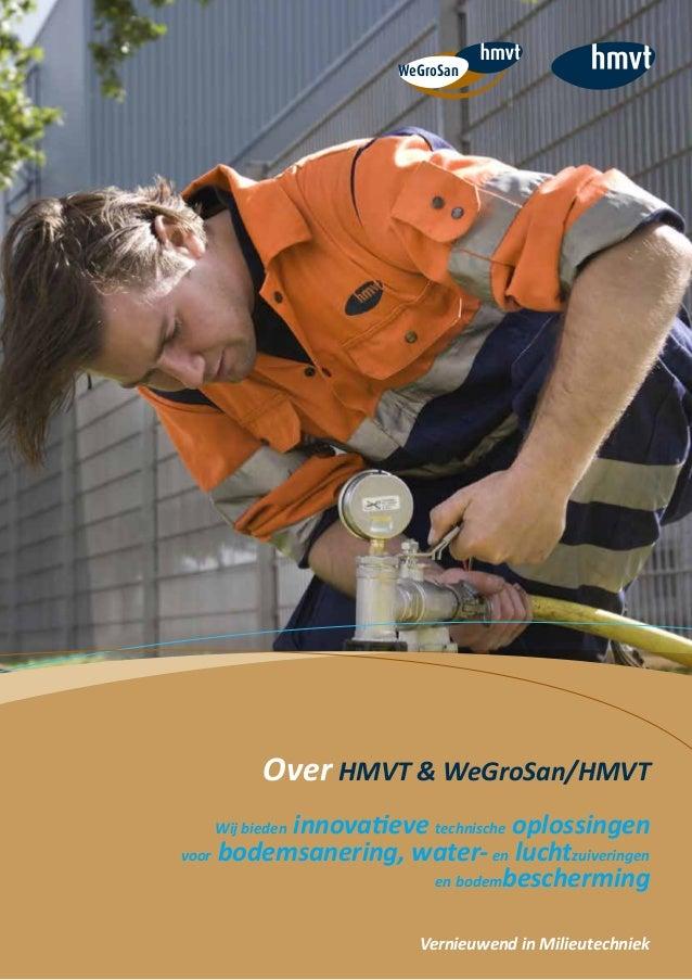 Over HMVT & WeGroSan/HMVT Wij bieden innovatieve technische oplossingen voor bodemsanering, water-en luchtzuiveringen en b...