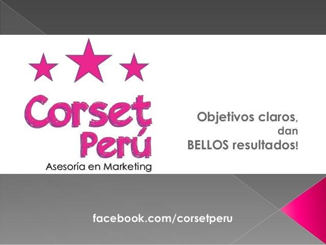 Objetivos claros,  dan  BELLOS resultados!  Asesoría en Marketing  facebook.com/corsetperu