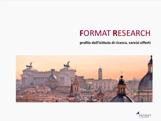 FORMAT RESEARCH profilo dell'istituto di ricerca. servizi offerti