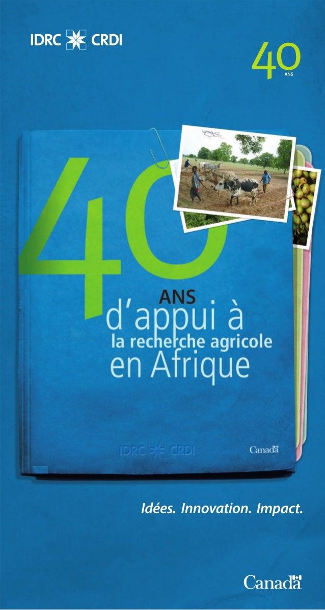 40 ANS d'appui à la recherche agricole en Afrique     Pour traduire en action la mission que le Gouvernement du     Canada...