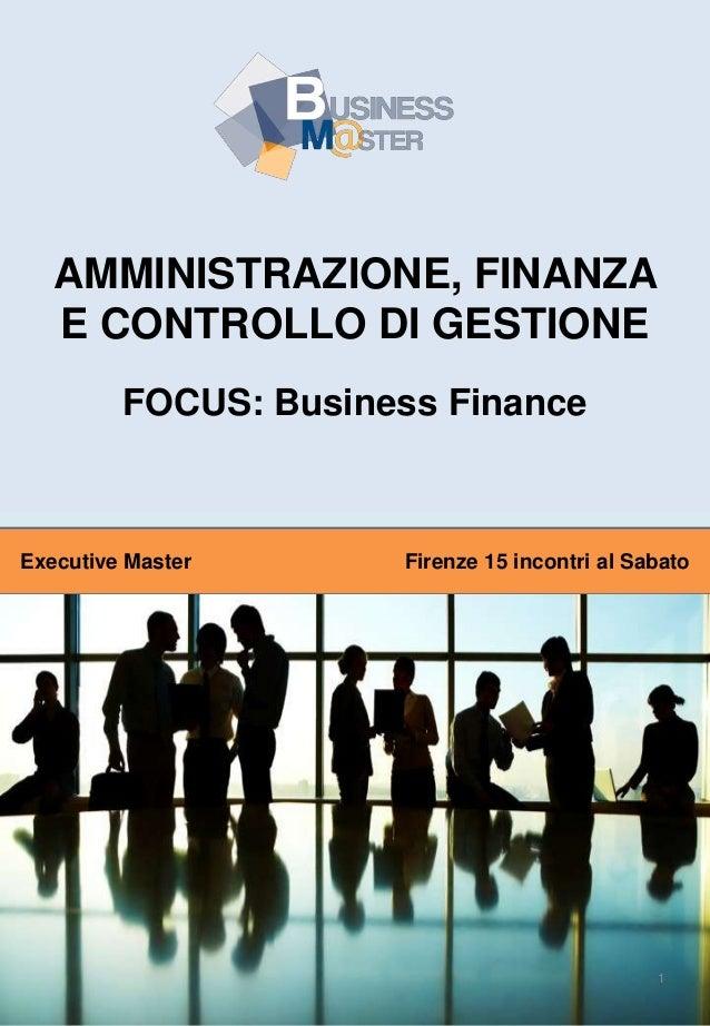 AMMINISTRAZIONE, FINANZA E CONTROLLO DI GESTIONE FOCUS: Business Finance  Executive Master  Firenze 15 incontri al Sabato ...