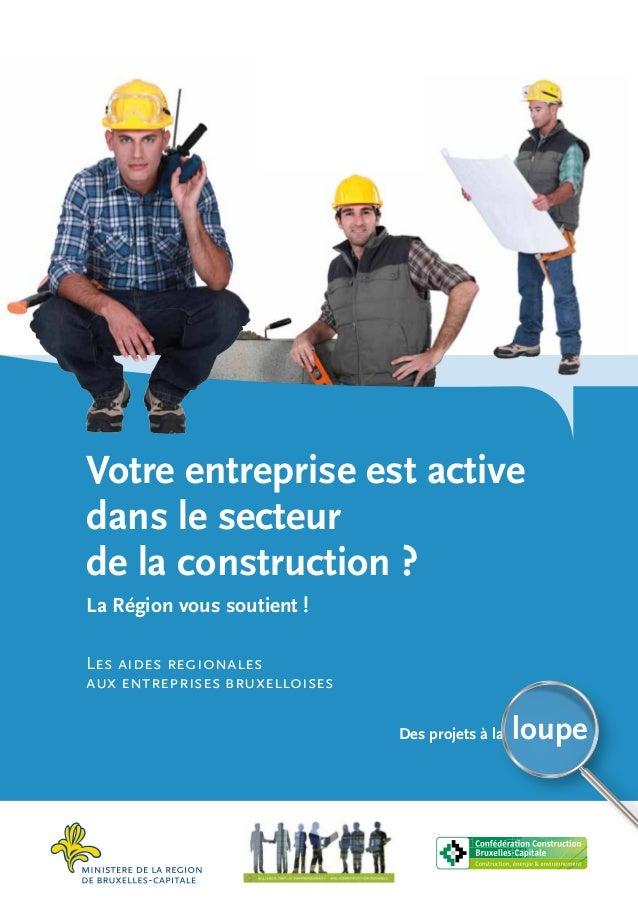 Les aides regionalesaux entreprises bruxelloisesLa Région vous soutient !Votre entreprise est activedans le secteurde la c...