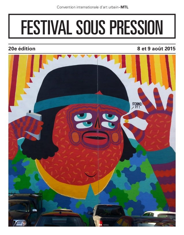 8 et 9 août 201520e édition Convention internationale d'art urbain-MTL FESTIVAL SOUS PRESSION