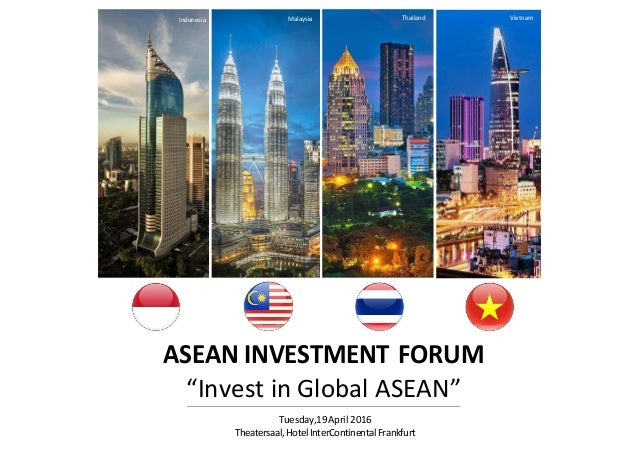 "ASEAN INVESTMENT FORUM ""Invest in Global ASEAN"" Tuesday,19April 2016 Theatersaal,HotelInterContinentalFrankfurt Indonesia ..."
