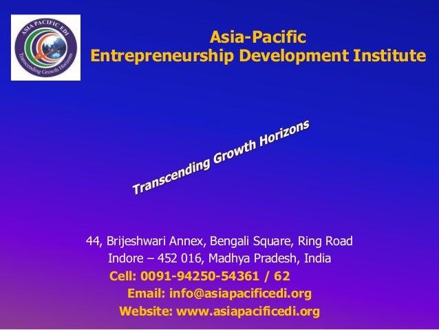 Asia-Pacific Entrepreneurship Development Institute  44, Brijeshwari Annex, Bengali Square, Ring Road Indore – 452 016, Ma...