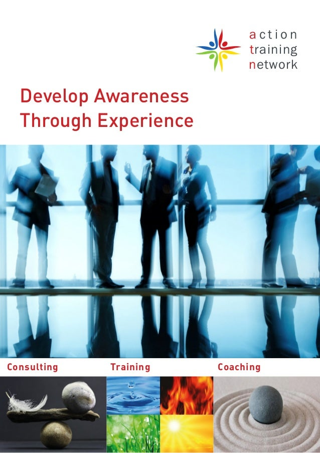 a c t i o ntrainingnetworkDevelop AwarenessThrough ExperienceConsulting CoachingTraining