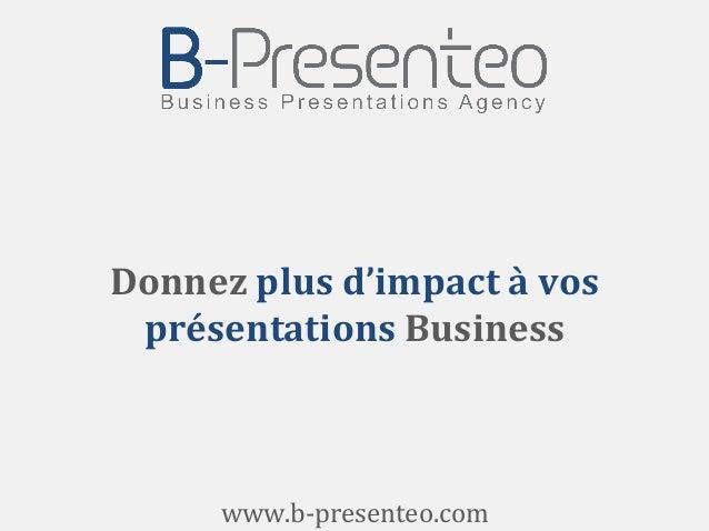 Donnez  plus  d'impact  à  vos   présentations  Business   www.b-‐presenteo.com
