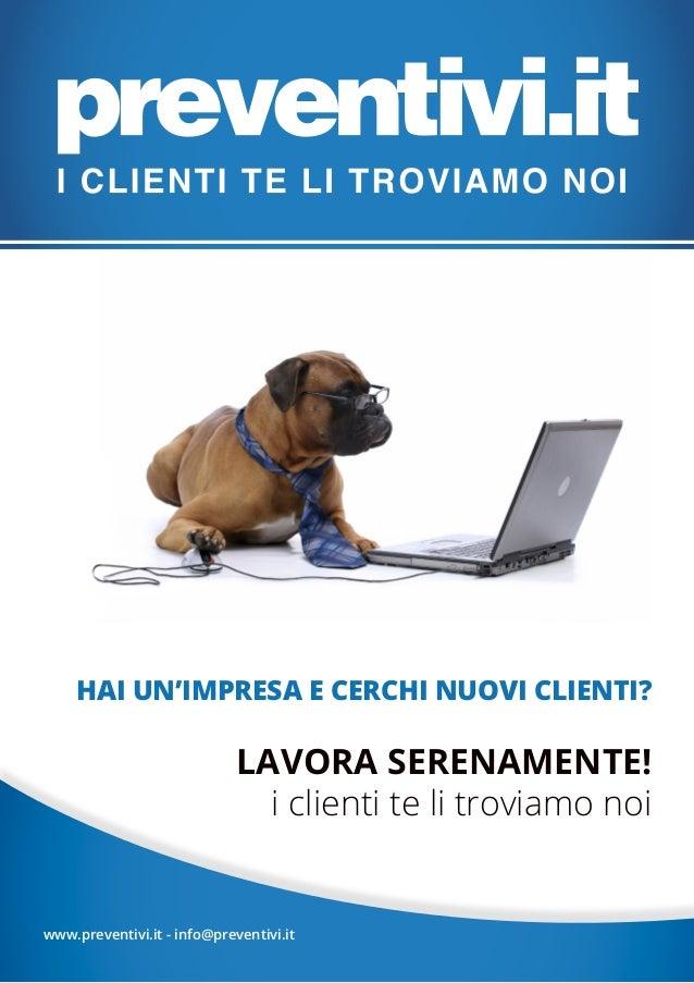 www.preventivi.it - info@preventivi.it HAI UN'IMPRESA E CERCHI NUOVI CLIENTI? LAVORA SERENAMENTE! i clienti te li troviamo...