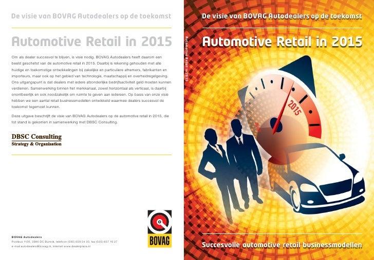 De visie van BOVAG Autodealers op de toekomst   Automotive Retail in 2015     Succesvolle automotive retail businessmodell...
