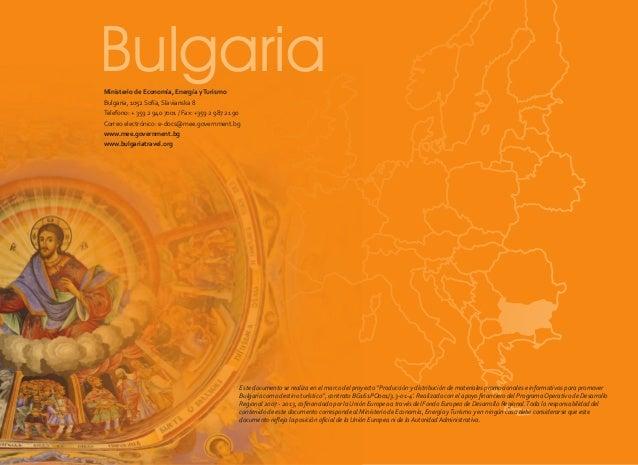 Bulgaria Ministerio de Economía, Energía y Turismo Bulgaria, 1052 Sofía, Slavianska 8 Telefono: + 359 2 940 7001 / Fax: +3...