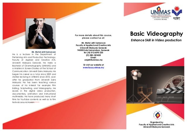 Basic Videography Organised by Faculty of Applied and Creative Arts Universiti Malaysia Sarawak For more details about thi...