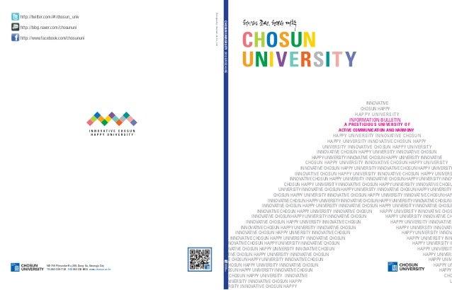 http://www.facebook.com/chosununi  CHOSUN UNIVERSITY 2013 BROCHURE  http://blog.naver.com/chosununi  Designed by channel J...