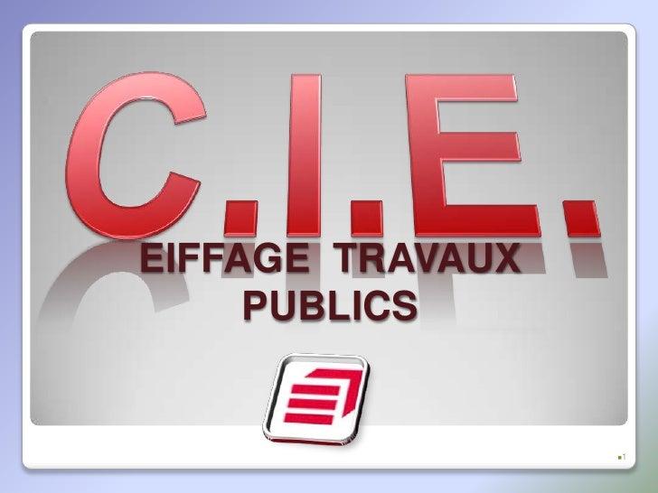 1<br />C.I.E.<br />EIFFAGE  TRAVAUX  PUBLICS<br />