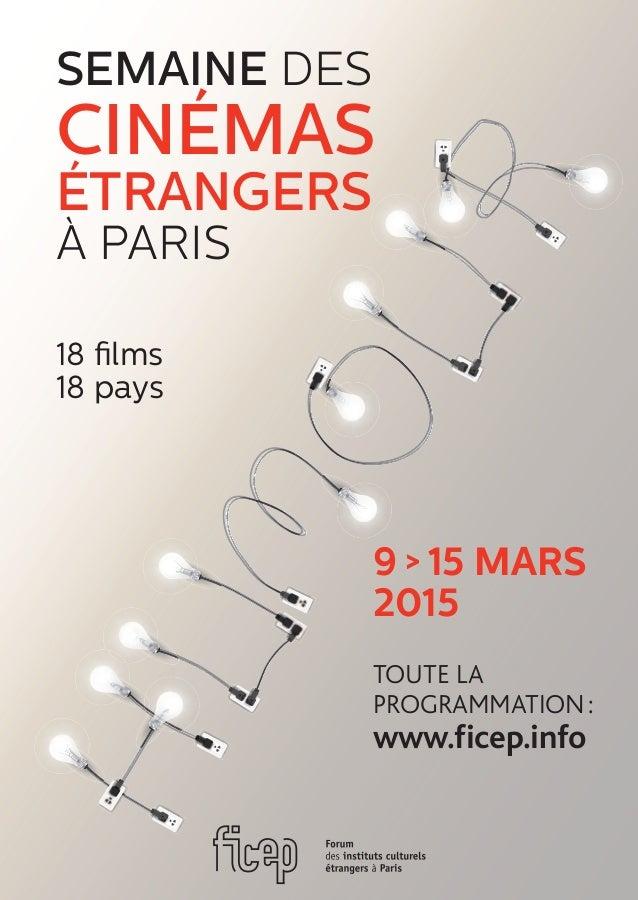 9 > 15 mars 2015 18 films 18 pays semaine DES cinémas étrangers À PARIS TOUTE LA PROGRAMMATION: www.ficep.info