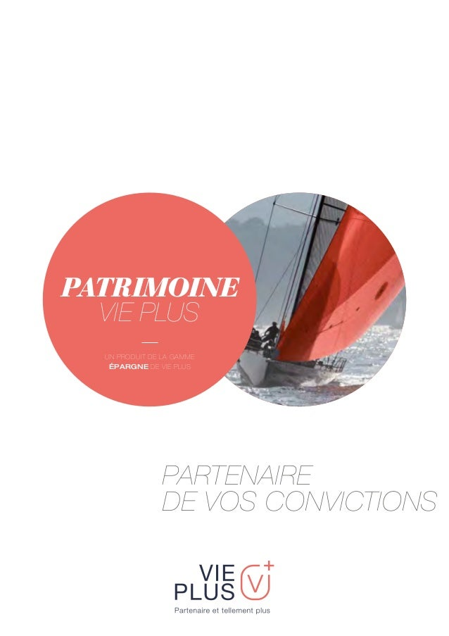 PATRIMOINE VIE PLUS UN PRODUIT DE LA GAMME ÉPARGNE DE VIE PLUS PARTENAIRE DE VOS CONVICTIONS