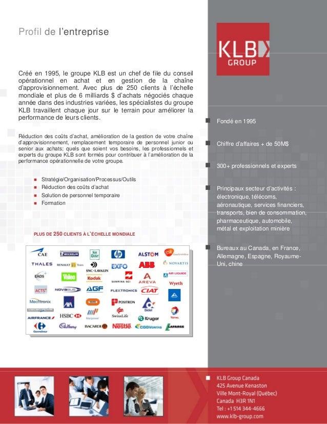 Profil de l'entreprise Créé en 1995, le groupe KLB est un chef de file du conseil opérationnel en achat et en gestion de l...