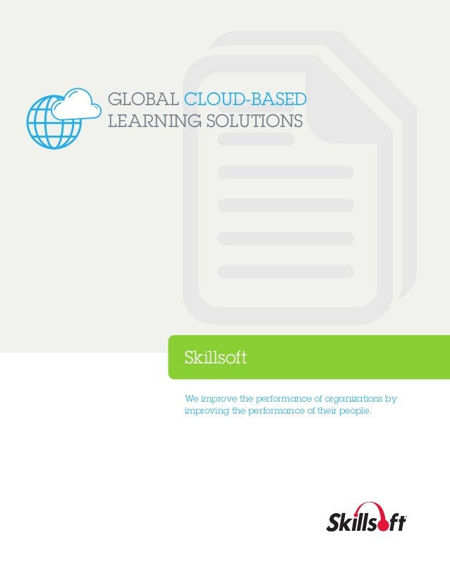 GLOBAL CLOUD-BASED LEARNING SOLUTIONS  Skillsoft We improve the performance of organizations by improving the performance ...