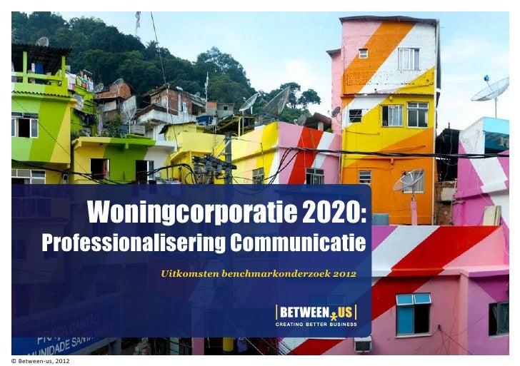 Woningcorporatie 2020:         Professionalisering Communicatie                          Uitkomsten benchmarkonderzoek 201...