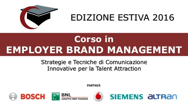 Corso in EMPLOYER BRAND MANAGEMENT Strategie e Tecniche di Comunicazione Innovative per la Talent Attraction PARTNER EDIZI...