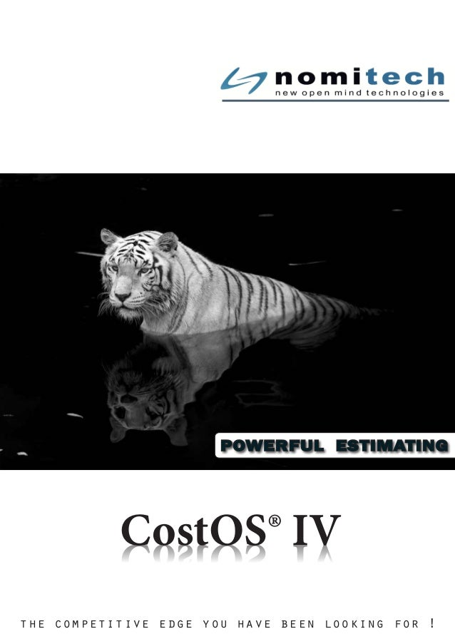 CostOS® IV POWERFUL ESTIMATING CostOS® IV the competitive edge you have been looking for !