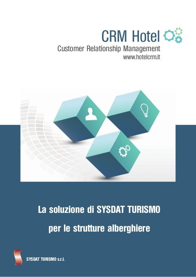 La soluzione di SYSDAT TURISMO per le strutture alberghiere SYSDAT TURISMO s.r.l. CRM Hotel Customer Relationship Manageme...