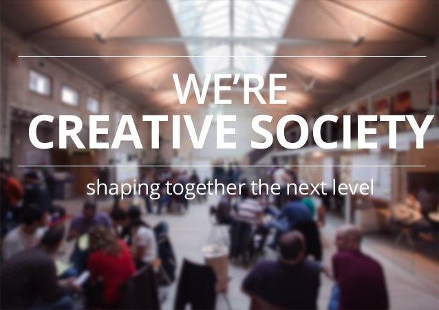 WE'RE  CREATIVE SOCIETY shaping together the next level