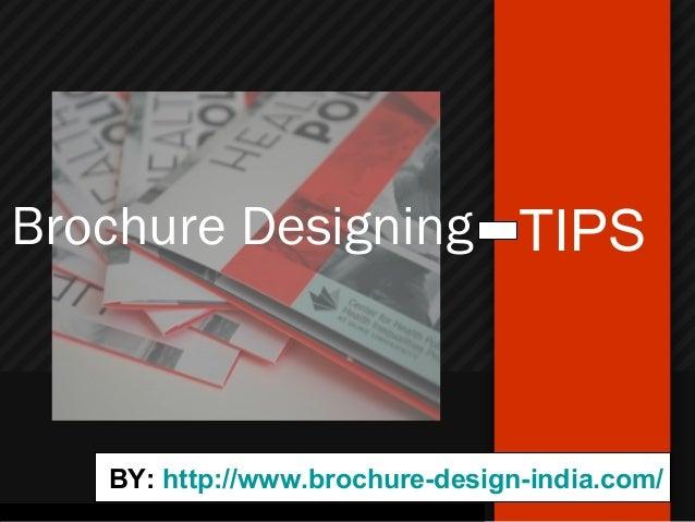 Brochure Designing TIPS   BY: http://www.brochure-design-india.com/